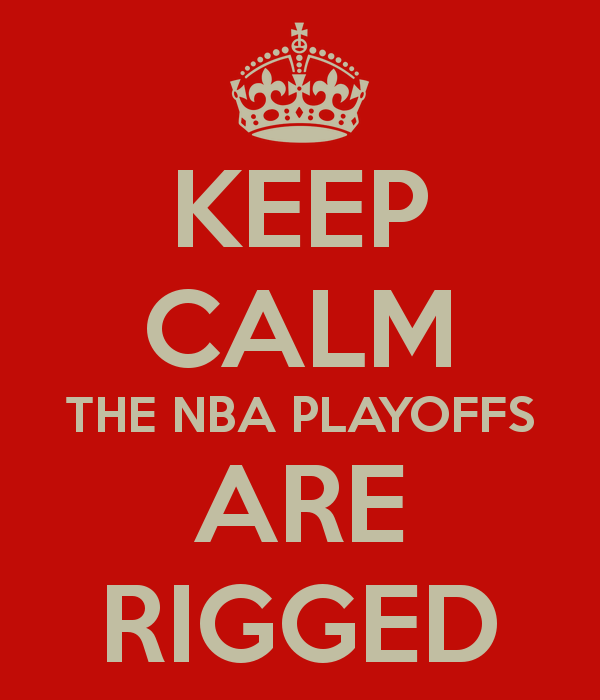 keep-calm-the-nba-playoffs-are-rigged.png